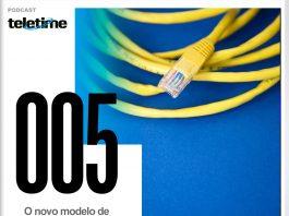 Podcast TELETIME O novo modelo de telecomunicações 05